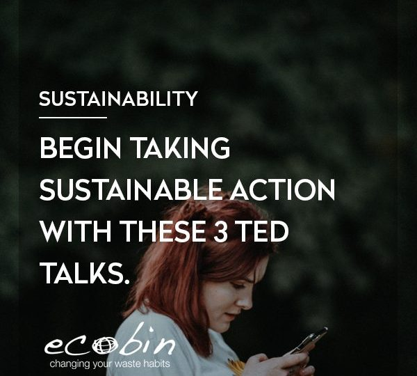 Begin Taking Sustainable Action with these 3 Ted Talks